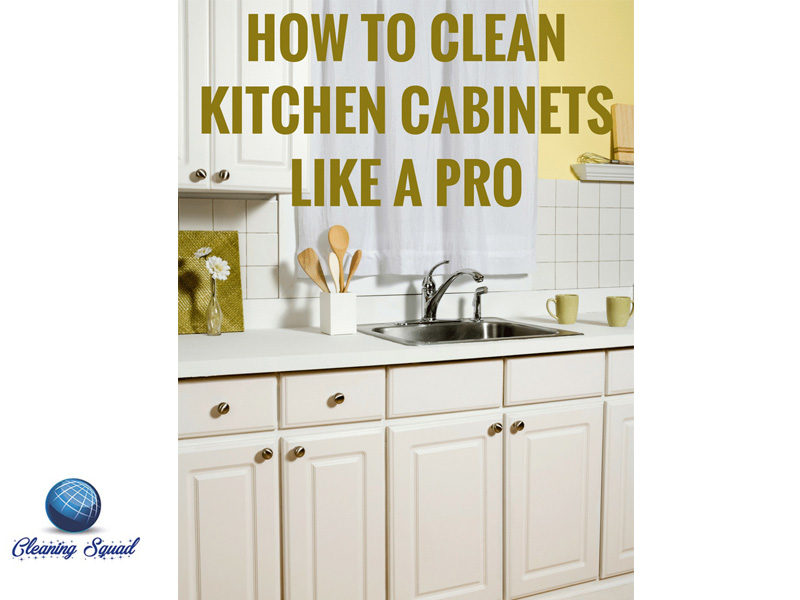 How To Clean Kitchen Cabinets - CLEANING SQUAD COMPANY